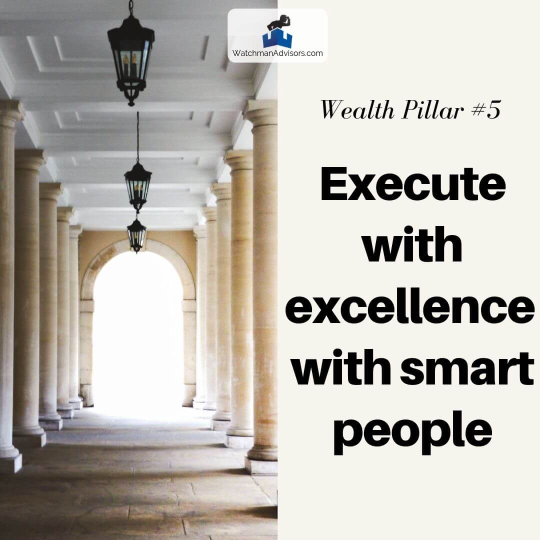 Wealth Pillar 5 - Execute with excellence with smart people